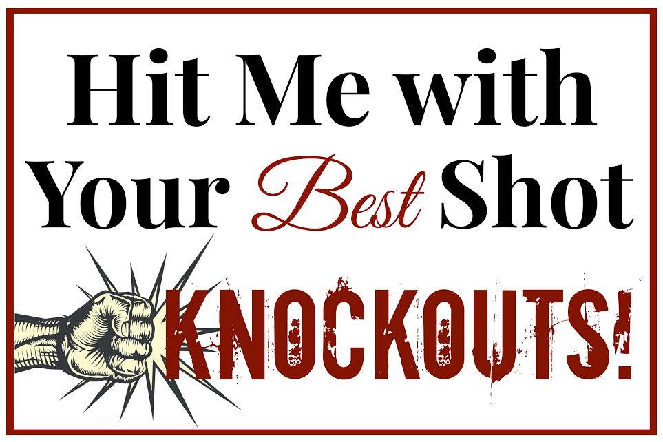 Hit Me with Your Best Shot Knockouts
